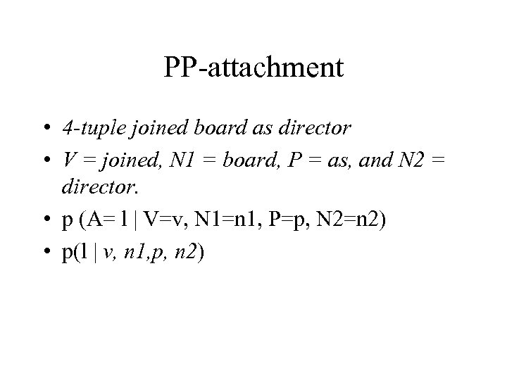 PP-attachment • 4 -tuple joined board as director • V = joined, N 1