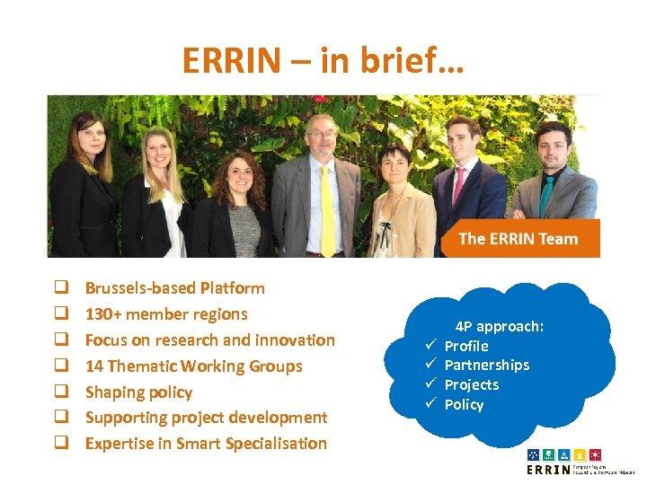 ERRIN – in brief… q q q q Brussels-based Platform 130+ member regions Focus
