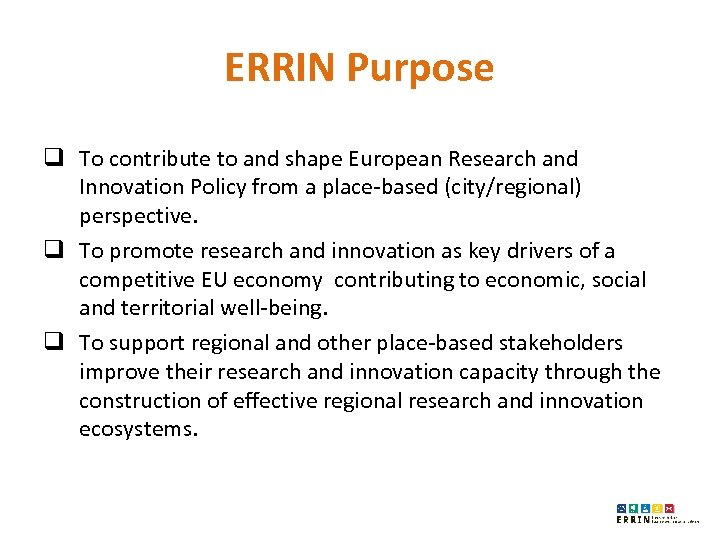 ERRIN Purpose q To contribute to and shape European Research and Innovation Policy from