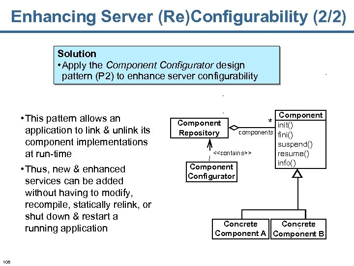 Enhancing Server (Re)Configurability (2/2) Solution • Apply the Component Configurator design pattern (P 2)