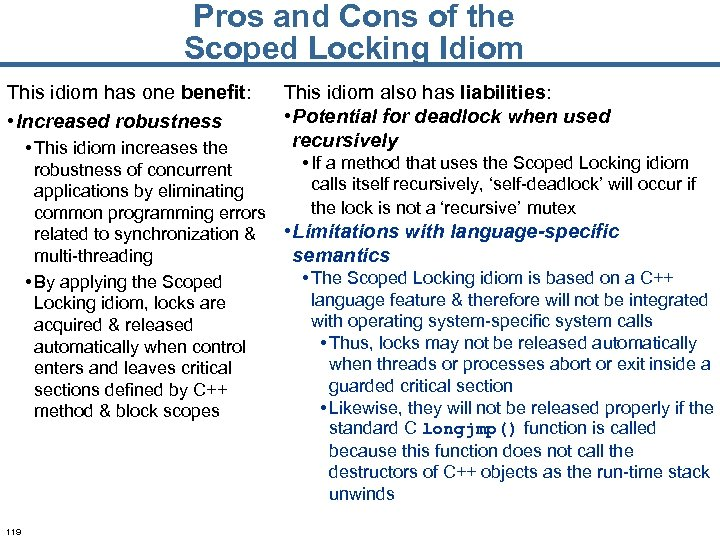 Pros and Cons of the Scoped Locking Idiom This idiom has one benefit: •