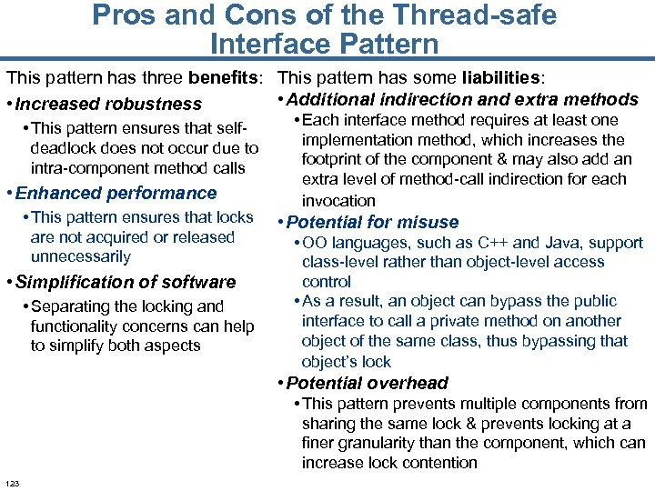 Pros and Cons of the Thread-safe Interface Pattern This pattern has three benefits: This