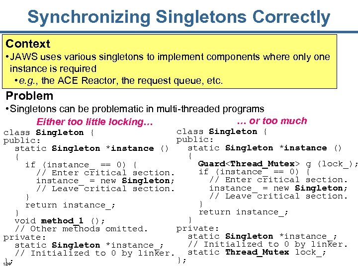 Synchronizing Singletons Correctly Context • JAWS uses various singletons to implement components where only