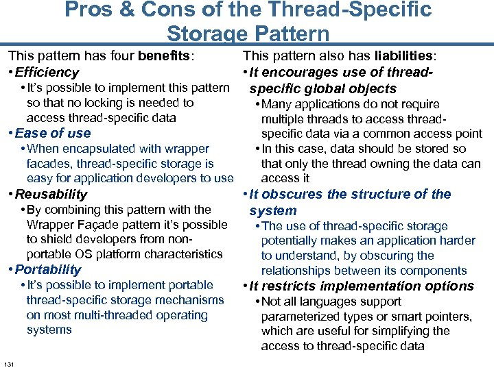 Pros & Cons of the Thread-Specific Storage Pattern This pattern also has liabilities: •