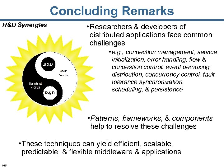 Concluding Remarks R&D Synergies R&D • Researchers & developers of distributed applications face common