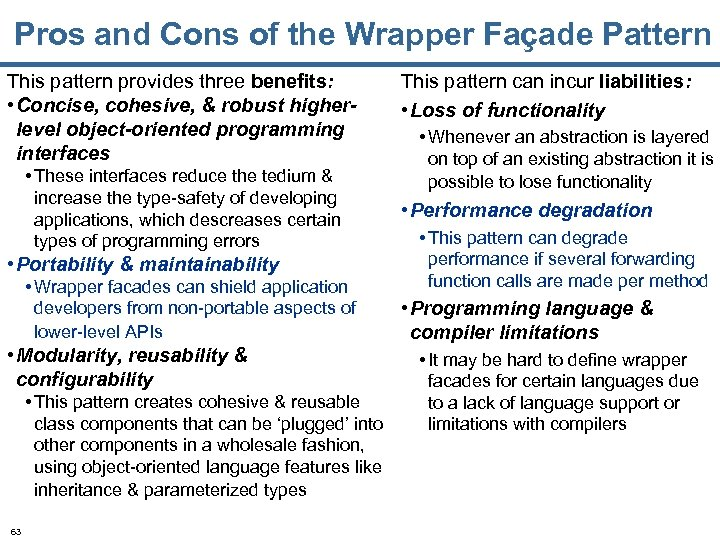 Pros and Cons of the Wrapper Façade Pattern This pattern provides three benefits: •