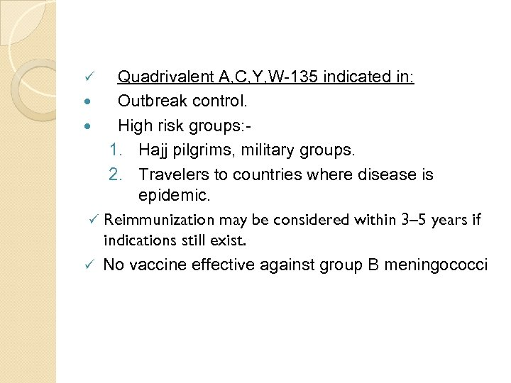 Quadrivalent A, C, Y, W-135 indicated in: Outbreak control. High risk groups: 1. Hajj