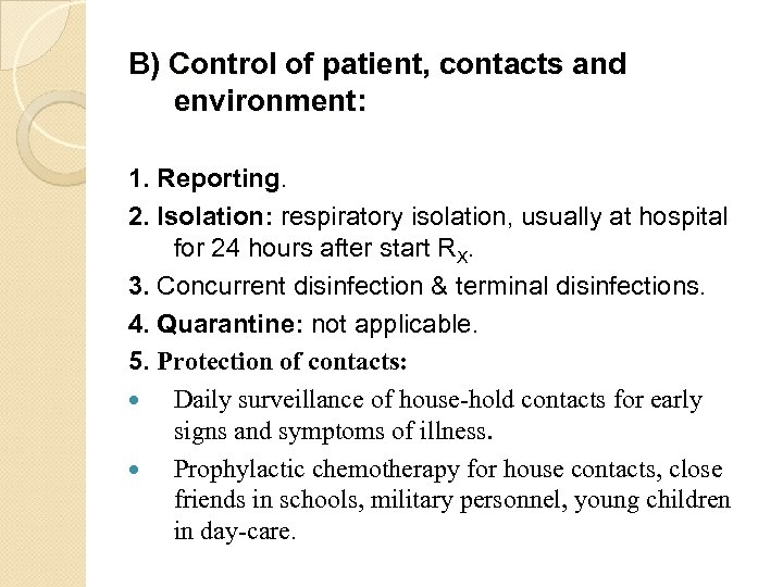 B) Control of patient, contacts and environment: 1. Reporting. 2. Isolation: respiratory isolation, usually