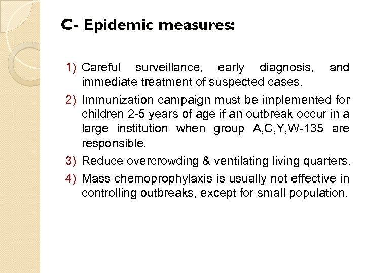 C- Epidemic measures: 1) Careful surveillance, early diagnosis, and immediate treatment of suspected cases.