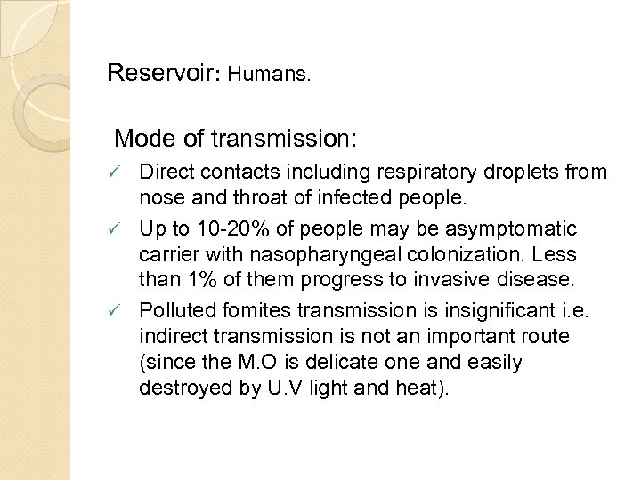 Reservoir: Humans. Mode of transmission: Direct contacts including respiratory droplets from nose and throat