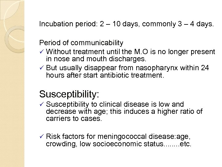 Incubation period: 2 – 10 days, commonly 3 – 4 days. period Period of