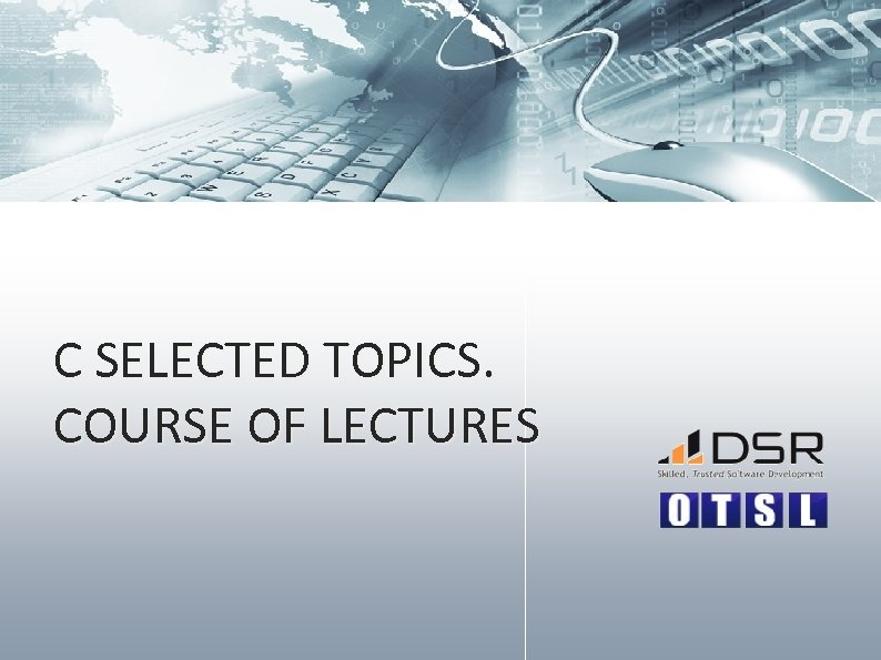 C SELECTED TOPICS. COURSE OF LECTURES