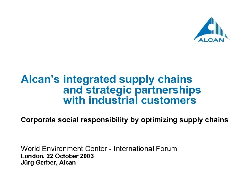 Alcan's integrated supply chains and strategic partnerships with industrial customers Corporate social responsibility by