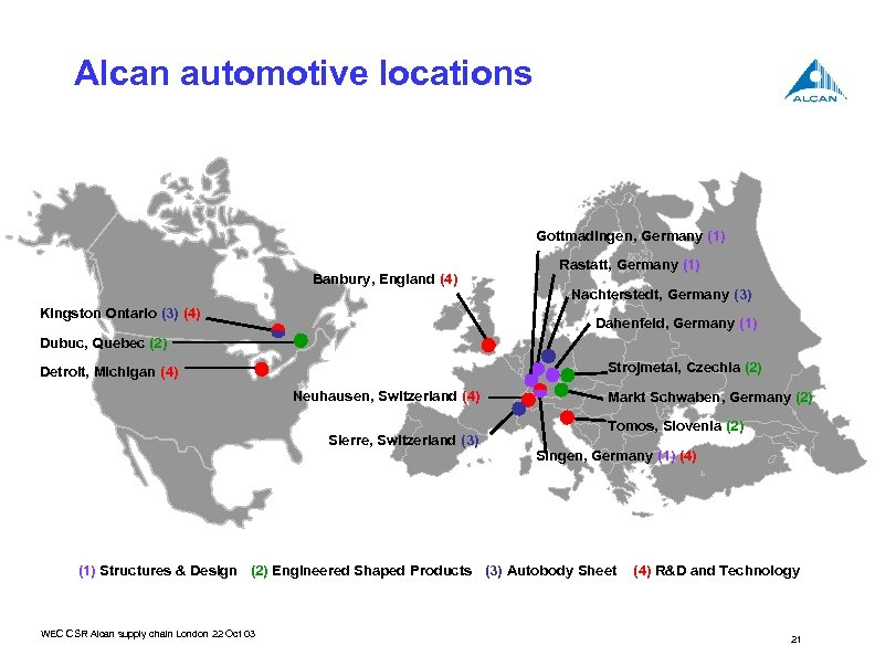 Alcan automotive locations Gottmadingen, Germany (1) Banbury, England (4) Kingston Ontario (3) (4) Rastatt,