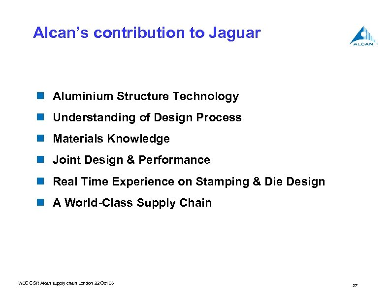 Alcan's contribution to Jaguar n Aluminium Structure Technology n Understanding of Design Process n