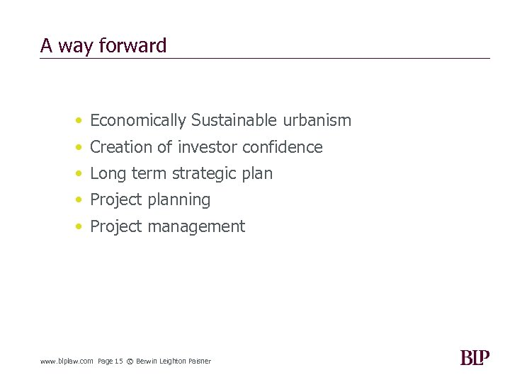 A way forward • Economically Sustainable urbanism • Creation of investor confidence • Long