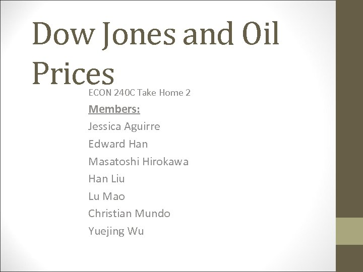 Dow Jones and Oil Prices ECON 240 C Take Home 2 Members: Jessica Aguirre