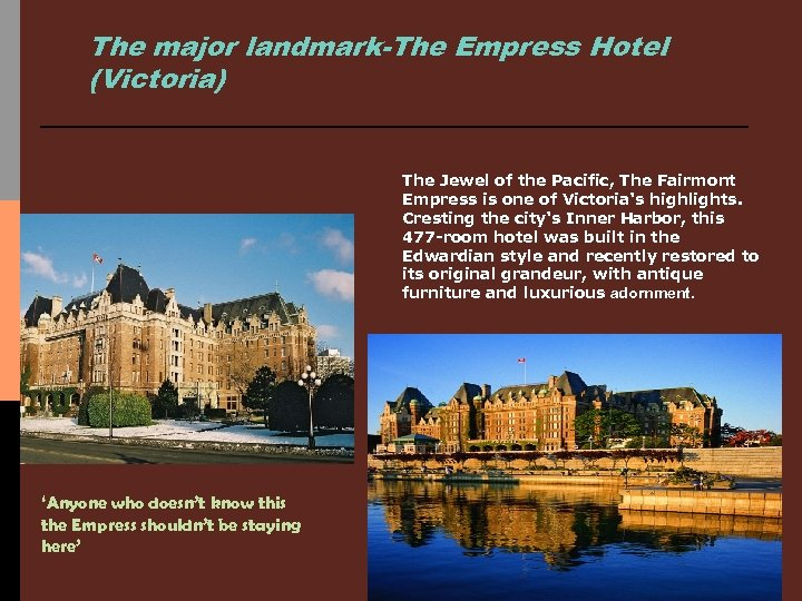 The major landmark-The Empress Hotel (Victoria) The Jewel of the Pacific, The Fairmont Empress