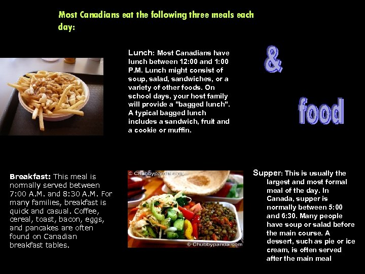 Most Canadians eat the following three meals each day: Lunch: Most Canadians have lunch