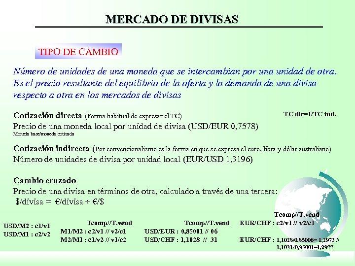 MERCADO DE DIVISAS TIPO DE CAMBIO Número de unidades de una moneda que se