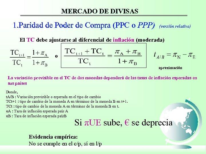 MERCADO DE DIVISAS 1. Paridad de Poder de Compra (PPC o PPP) (versión relativa)