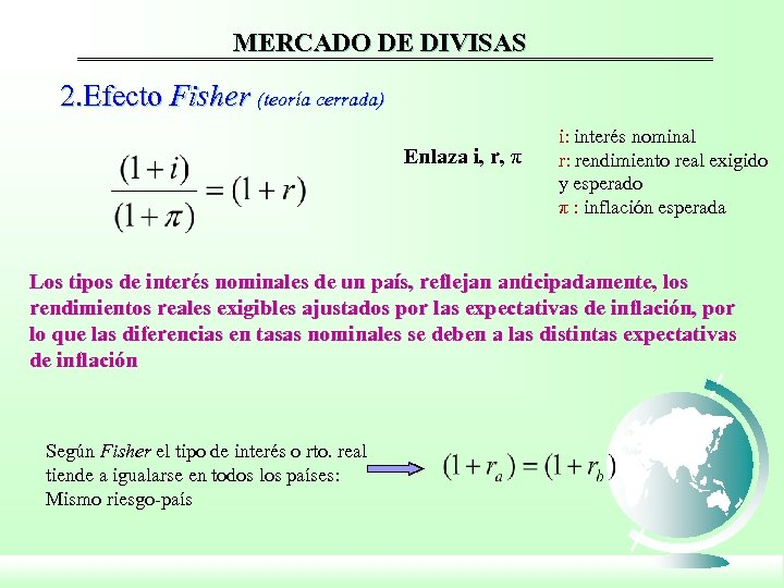 MERCADO DE DIVISAS 2. Efecto Fisher (teoría cerrada) Enlaza i, r, π i: interés