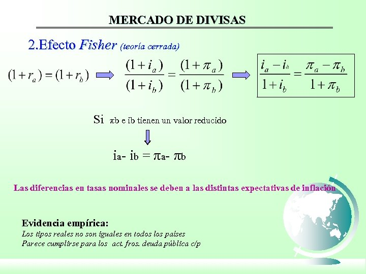 MERCADO DE DIVISAS 2. Efecto Fisher (teoría cerrada) Si πb e ib tienen un
