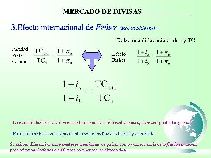 MERCADO DE DIVISAS 3. Efecto internacional de Fisher (teoría abierta) Relaciona diferenciales de i