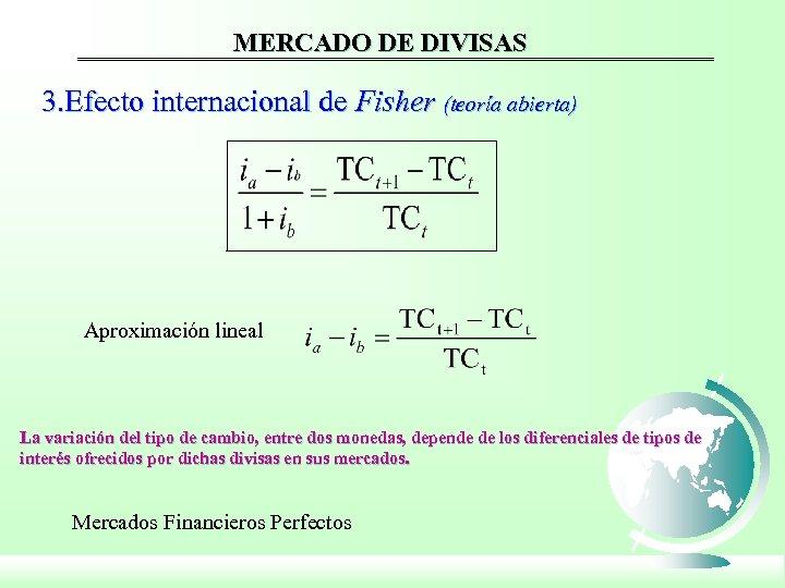 MERCADO DE DIVISAS 3. Efecto internacional de Fisher (teoría abierta) Aproximación lineal La variación