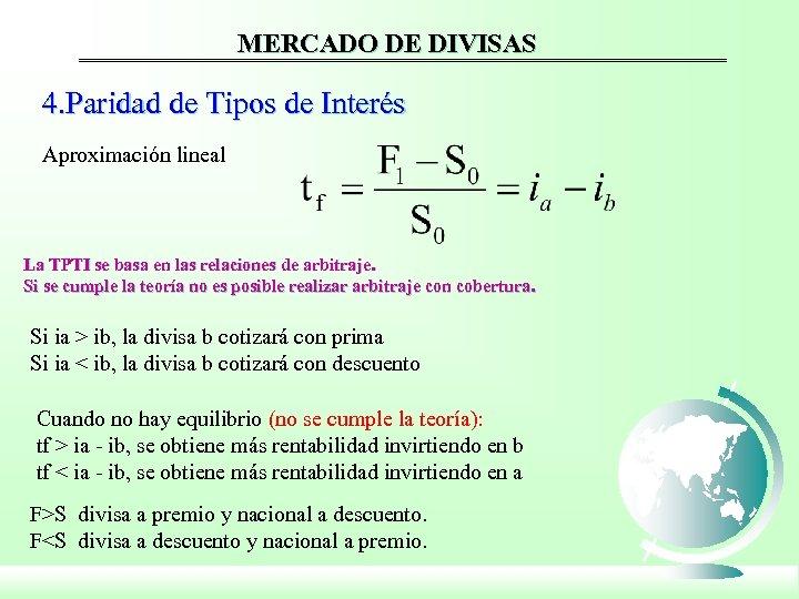 MERCADO DE DIVISAS 4. Paridad de Tipos de Interés Aproximación lineal La TPTI se