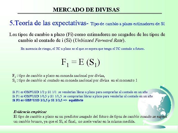 MERCADO DE DIVISAS 5. Teoría de las expectativas- Tipo de cambio a plazo estimadores
