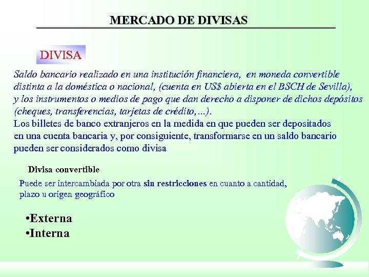 MERCADO DE DIVISAS DIVISA Saldo bancario realizado en una institución financiera, en moneda convertible