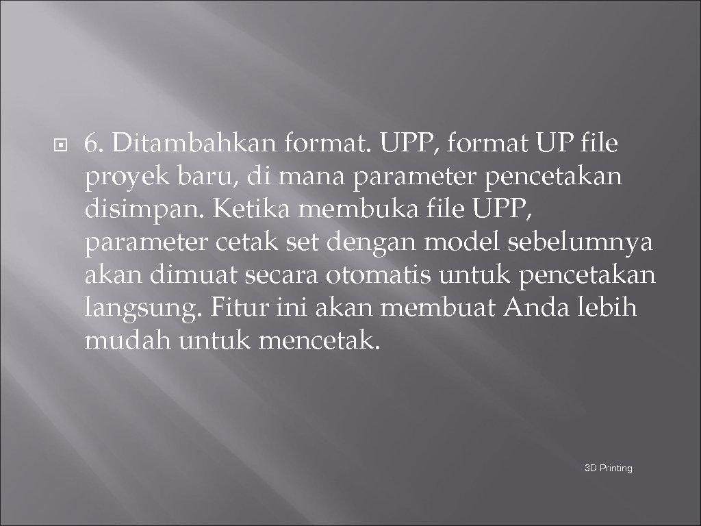 6. Ditambahkan format. UPP, format UP file proyek baru, di mana parameter pencetakan