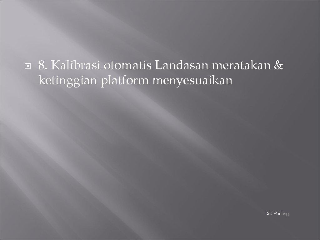 8. Kalibrasi otomatis Landasan meratakan & ketinggian platform menyesuaikan 3 D Printing