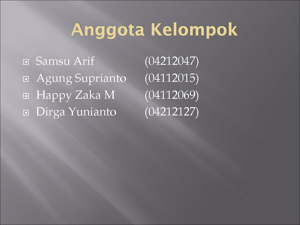 Anggota Kelompok Samsu Arif Agung Suprianto Happy Zaka M Dirga Yunianto (04212047) (04112015) (04112069)