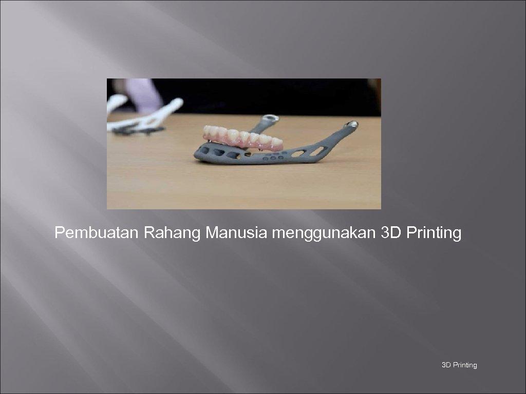 Pembuatan Rahang Manusia menggunakan 3 D Printing