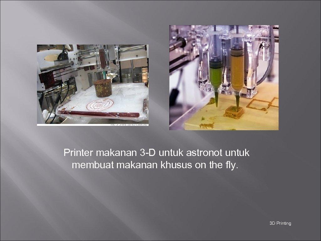 Printer makanan 3 -D untuk astronot untuk membuat makanan khusus on the fly.