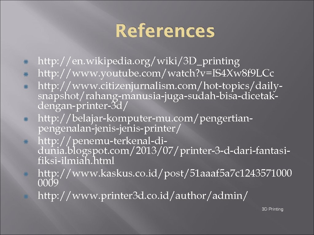 References http: //en. wikipedia. org/wiki/3 D_printing http: //www. youtube. com/watch? v=IS 4 Xw 8