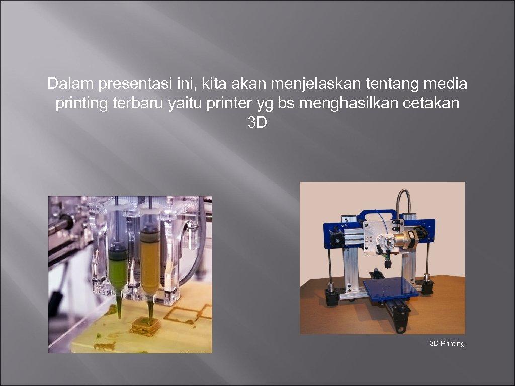 Dalam presentasi ini, kita akan menjelaskan tentang media printing terbaru yaitu printer yg bs