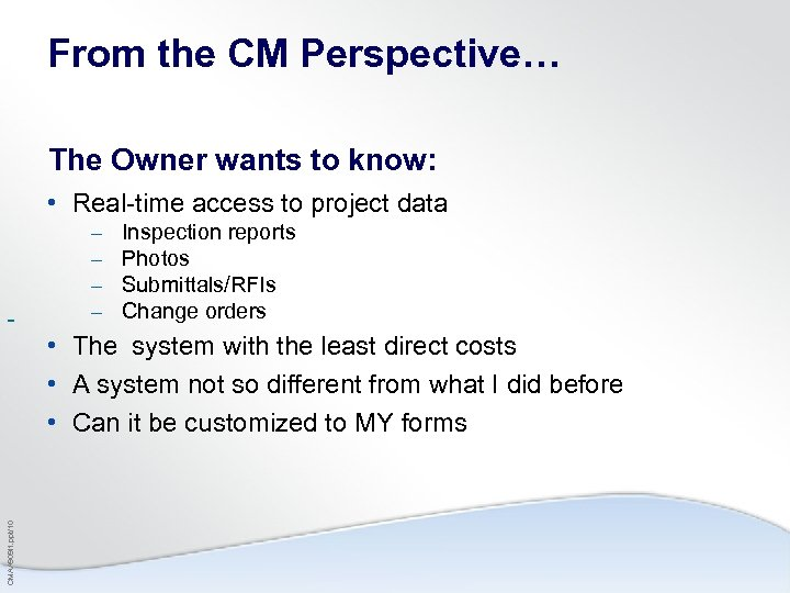 From the CM Perspective… The Owner wants to know: • Real-time access to project