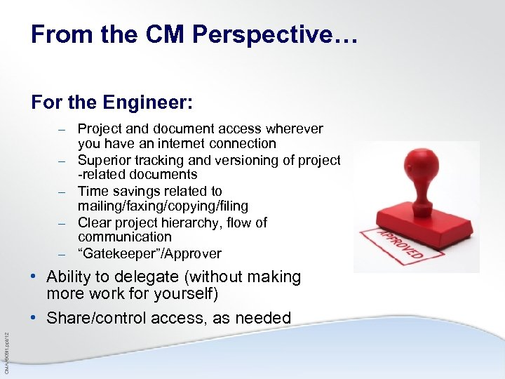 From the CM Perspective… For the Engineer: – Project and document access wherever –
