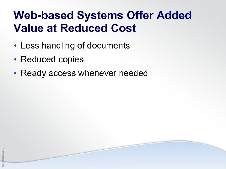 Web-based Systems Offer Added Value at Reduced Cost • Less handling of documents •
