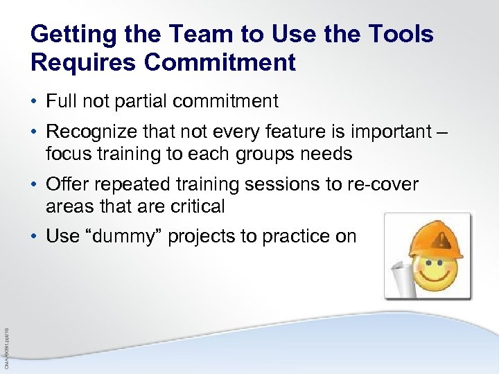 Getting the Team to Use the Tools Requires Commitment • Full not partial commitment