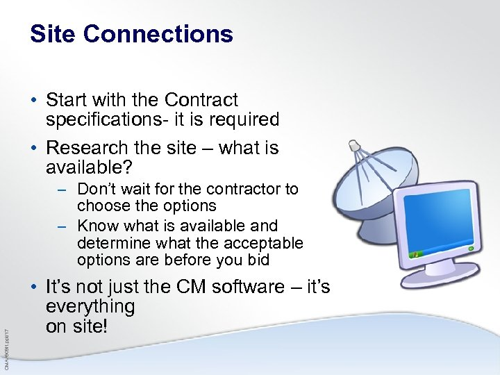 Site Connections • Start with the Contract specifications- it is required • Research the