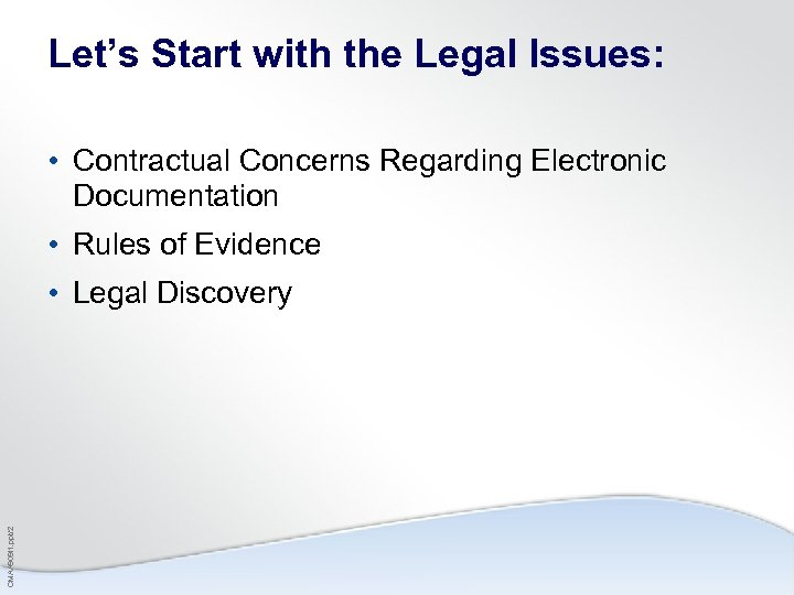Let's Start with the Legal Issues: • Contractual Concerns Regarding Electronic Documentation • Rules