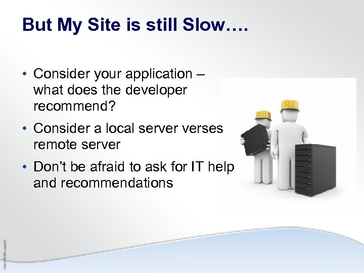 But My Site is still Slow…. • Consider your application – what does the