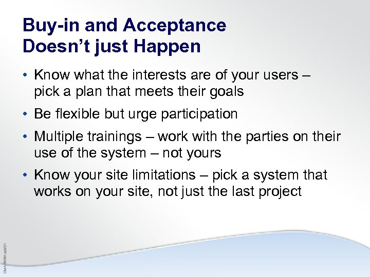 Buy-in and Acceptance Doesn't just Happen • Know what the interests are of your