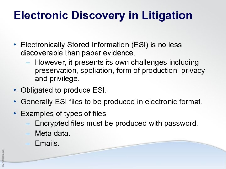 Electronic Discovery in Litigation • Electronically Stored Information (ESI) is no less discoverable than
