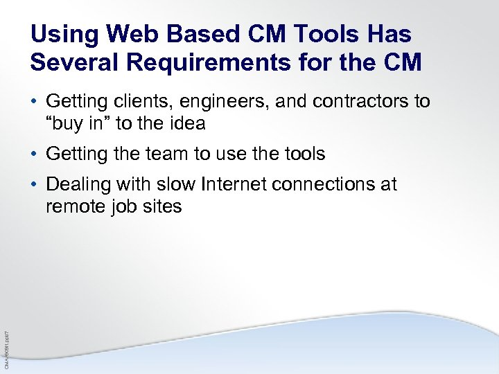 Using Web Based CM Tools Has Several Requirements for the CM • Getting clients,