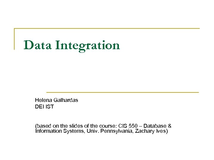 Data Integration Helena Galhardas DEI IST (based on the slides of the course: CIS